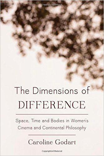 The dimensions of difference : space, time, and bodies in women's cinema and continental philosophy (Caroline Godart)/  PN1995.9.W6 G65 2016/ http://catalog.wrlc.org/cgi-bin/Pwebrecon.cgi?BBID=16710936