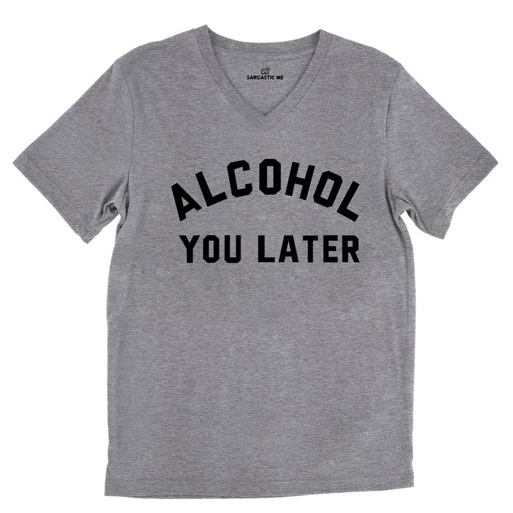 Alcohol You Later Tri-Blend Gray Unisex V-Neck Tee   Sarcastic Me