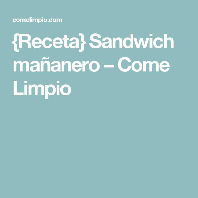 {Receta} Sandwich mañanero – Come Limpio