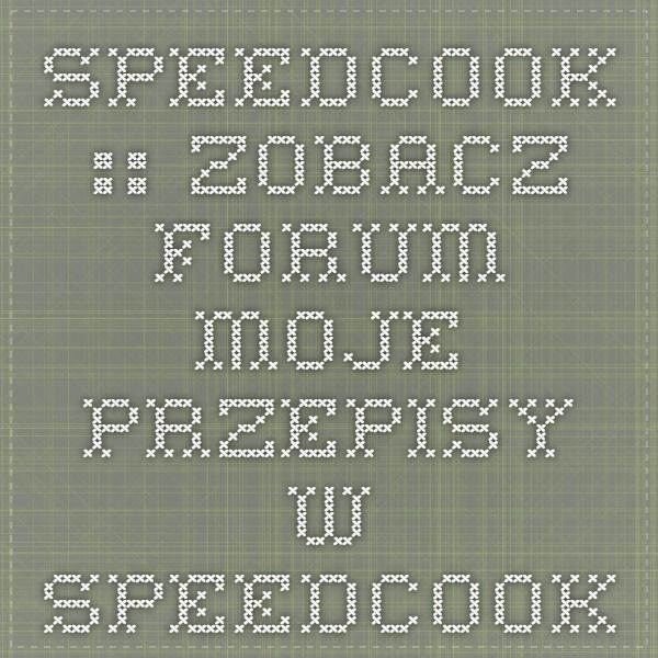 Speedcook :: Zobacz Forum - Moje przepisy w Speedcook