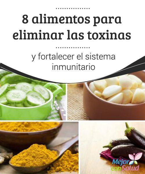 8 alimentos para eliminar las toxinas y fortalecer el sistema inmunitario   Las propiedades de algunos alimentos nos ayudan a eliminar las toxinas y fortalecer el sistema inmunitario. Descubre los 8 mejores.