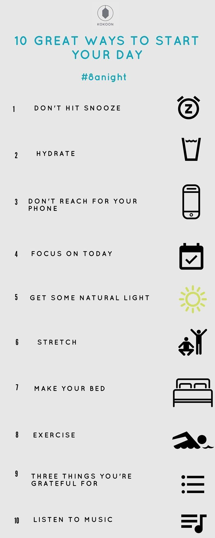 10 great ways to start your day — 30 day sleep challenges — #8anight  Don't hit snooze As tempting as it is to get those extra couple of minutes in bed, it is actually doing you more harm than good.  https://medium.com/30-day-sleep-challenges/10-great-ways-to-start-your-day-a5cdadc517ed#.mwnugv6gx