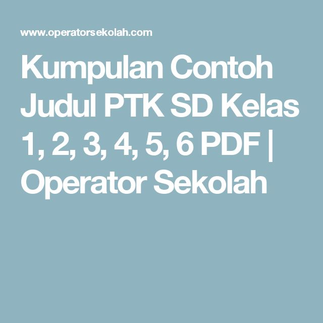 Kumpulan Contoh Judul PTK SD Kelas 1, 2, 3, 4, 5, 6 PDF | Operator Sekolah