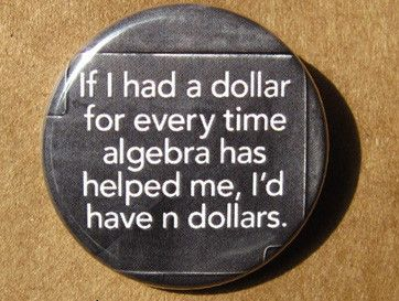 "If I had a dollar for every time algebra has helped me, I'd have n dollars- Pinback button Designed and created by Beanforest artists, this button is a great way to express yourself! Size is 1.25"" in"