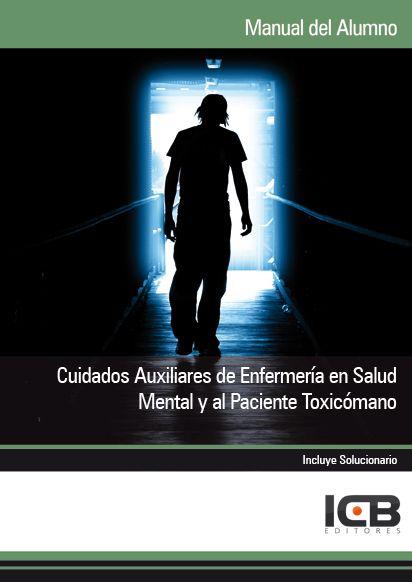 ICB, ed. Cuidados auxiliares de enfermería en salud mental y al paciente toxicómano.  Málaga: ICB Editores; [s.d].