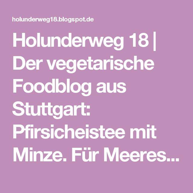 Holunderweg 18 | Der vegetarische Foodblog aus Stuttgart: Pfirsicheistee mit Minze.   Für Meeresrauschenlauscher & Sommerverliebte.