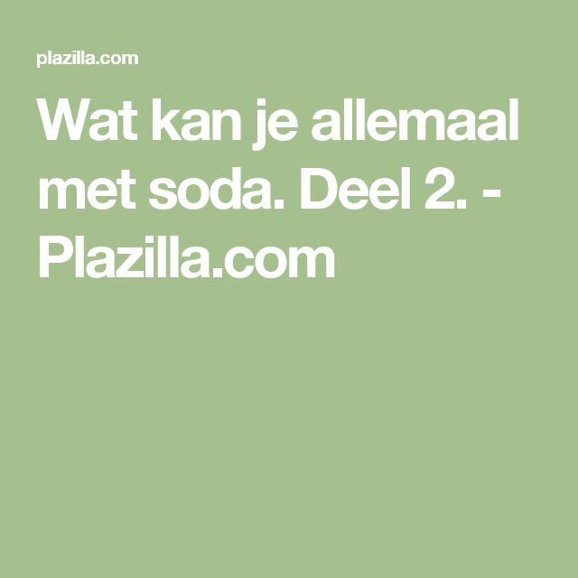 Wat kan je allemaal met soda. Deel 2. - Plazilla.com