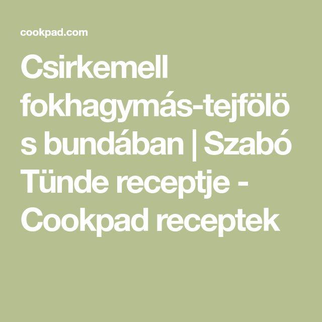 Csirkemell fokhagymás-tejfölös bundában   Szabó Tünde receptje - Cookpad receptek