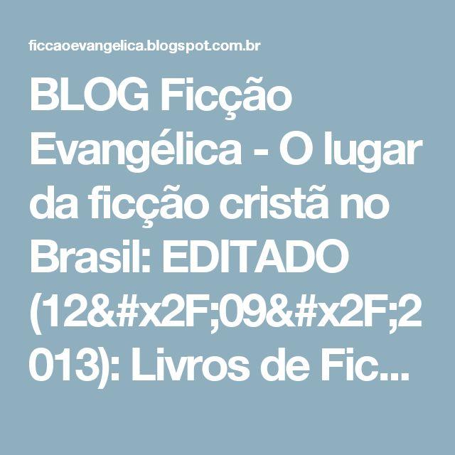 BLOG Ficção Evangélica - O lugar da ficção cristã no Brasil: EDITADO (12/09/2013): Livros de Ficção Evangélica Lançados no Brasil