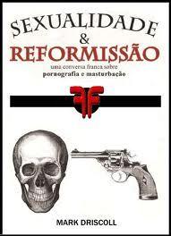 Sexualidade e Reformissão (Mark Driscoll)