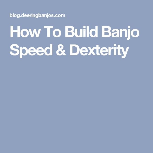 How To Build Banjo Speed & Dexterity