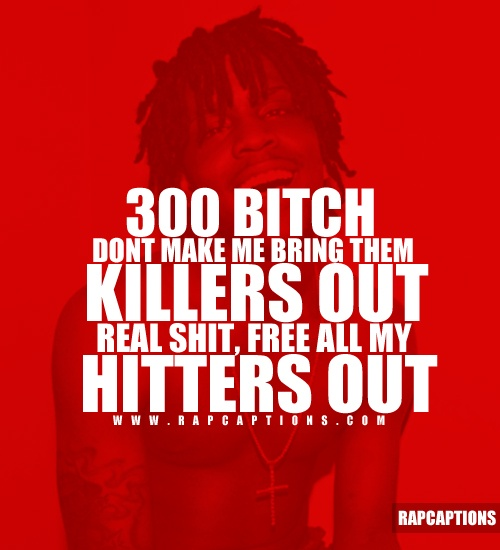 300 bitch don't make me bring them killers out. Real shit, free all my hitters out - Chief Keef   I Don't Know Dem Lyrics