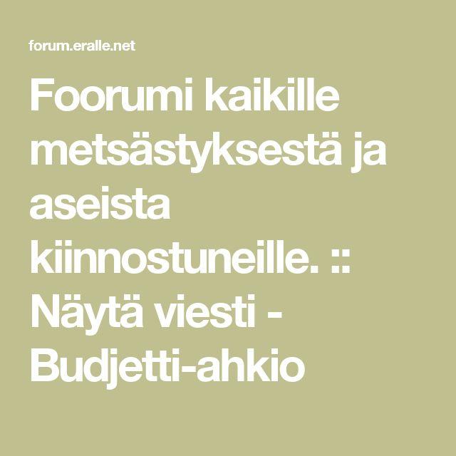 Foorumi kaikille metsästyksestä ja aseista kiinnostuneille. :: Näytä viesti - Budjetti-ahkio
