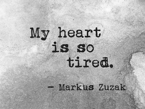 My heart is so tired