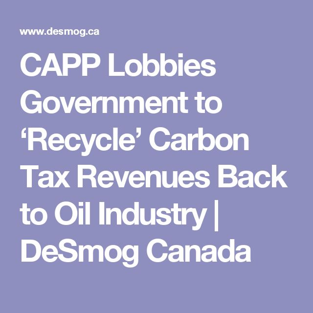 CAPP Lobbies Government to 'Recycle' Carbon Tax Revenues Back to Oil Industry | DeSmog Canada