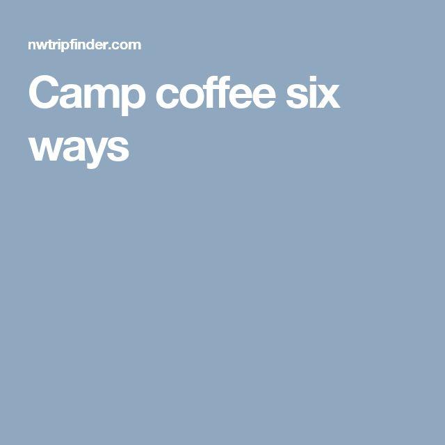 Camp coffee six ways