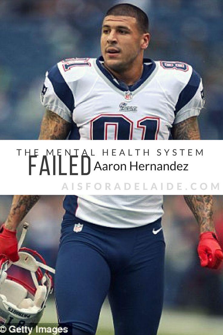 The Mental Health System Failed Aaron Hernandez Health