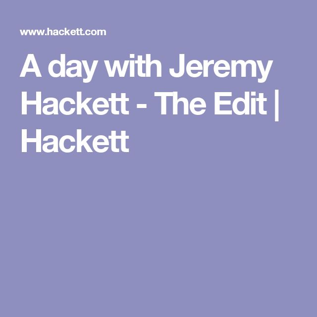 A day with Jeremy Hackett - The Edit | Hackett