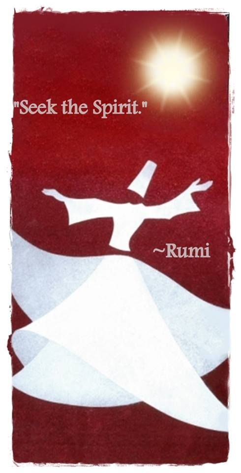 """Seek the Spirit."" ~Rumi"