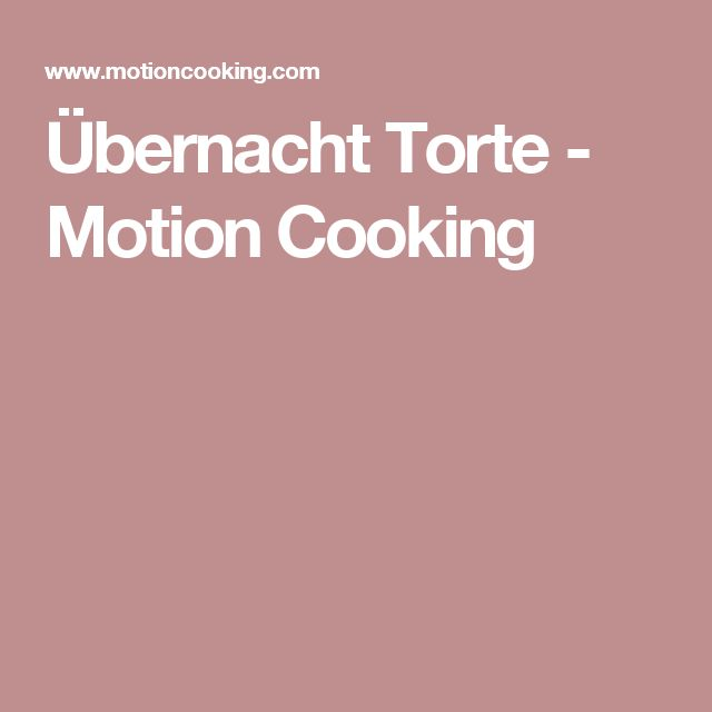 Übernacht Torte - Motion Cooking