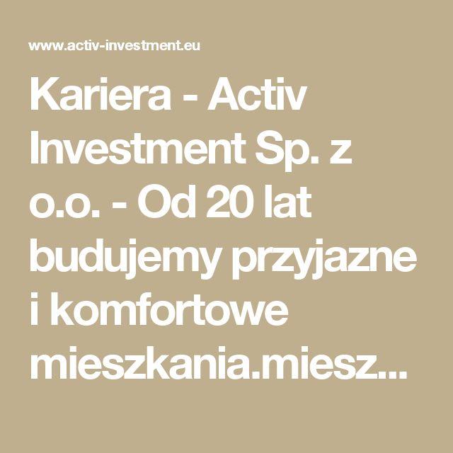 Kariera -  Activ Investment Sp. z o.o. - Od 20 lat budujemy przyjazne i komfortowe mieszkania.mieszkania na sprzedaż Katowice, mieszkania na sprzedaż Wrocław, mdm Wrocław, mdm Kraków, mdm Katowice, deweloper Katowice, deweloper Kraków, deweloper Wrocław, mieszkania