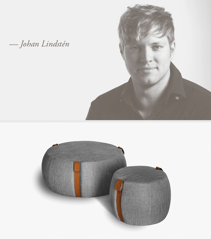 LEMA | OHAN LINDSTÉN Johan Lindstén was born in 1981 in the heart of 'Möbelriket', the furniture kingdom of Sweden. Profiting from a vast knowledge about the industry at an early age he successfully graduated in the program of furniture design in Stockholm in 2008, leading to the establishment of the independent Design Studio Johan Lindstén Form.