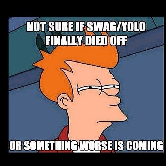 Not sure if swag/yolo finally died off or something worse is coming funny quotes quote swag yolo funny quotes humor instagram instagram quotes not sure
