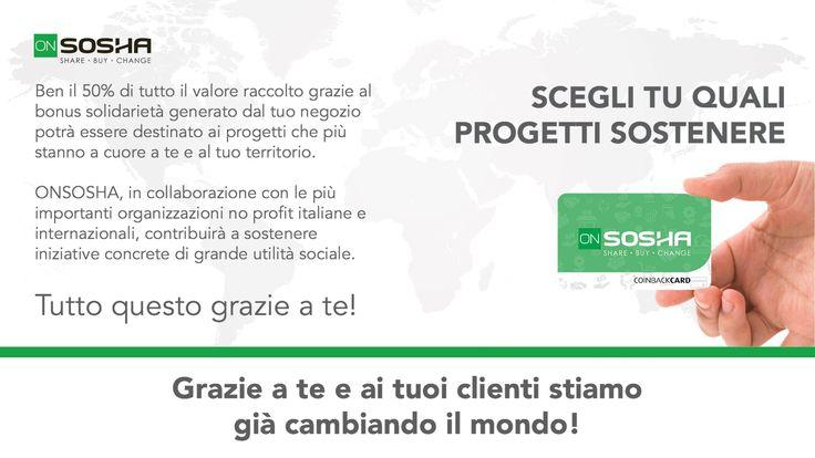 SCEGLI TU QUALI PROGETTI SOSTENERE ONSOSHA, in collaborazione con le più importanti organizzazioni no profit italiane e internazionali, contribuirà a sostenere iniziative concrete di grande utilità sociale. Grazie a te e ai tuoi clienti stiamo già cambiando il mondo! #ONSOSHA www.onsosha.com