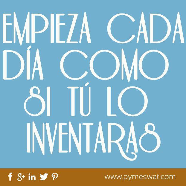 #FraseDelDía: Te aconsejamos empezar cada #Día como si tú lo inventarás.