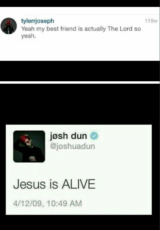 Josh dun Tyler Joseph my best friend Is actually the lord Jesus is alive faith Christian important