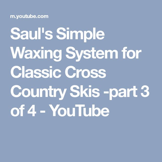Saul's Simple Waxing System for Classic Cross Country Skis -part 3 of 4 - YouTube