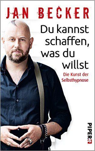 Du kannst schaffen, was du willst: Die Kunst der Selbsthypnose von Jan Becker, Christiane Stella Bongertz
