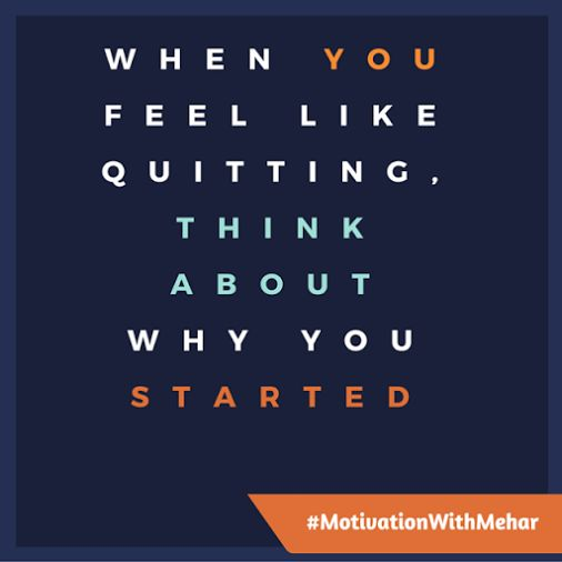 When you feel like quitting. Think about why you started   #MotivationWithMehar #leadership #Success #Motivation #Quotes #Startup