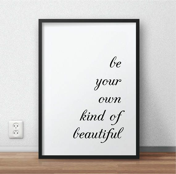 Hey, I found this really awesome Etsy listing at https://www.etsy.com/listing/509654272/be-your-own-kind-of-beautiful-printable