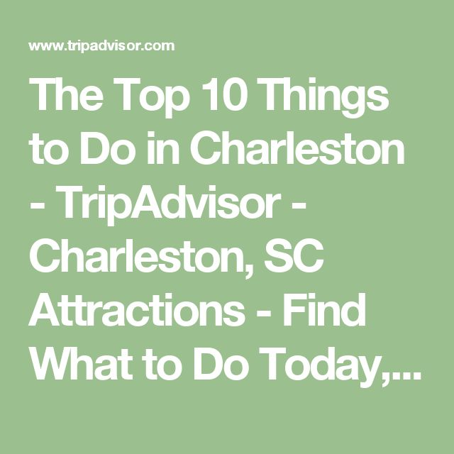 The Top 10 Things to Do in Charleston - TripAdvisor - Charleston, SC Attractions - Find What to Do Today, This Weekend, or in October