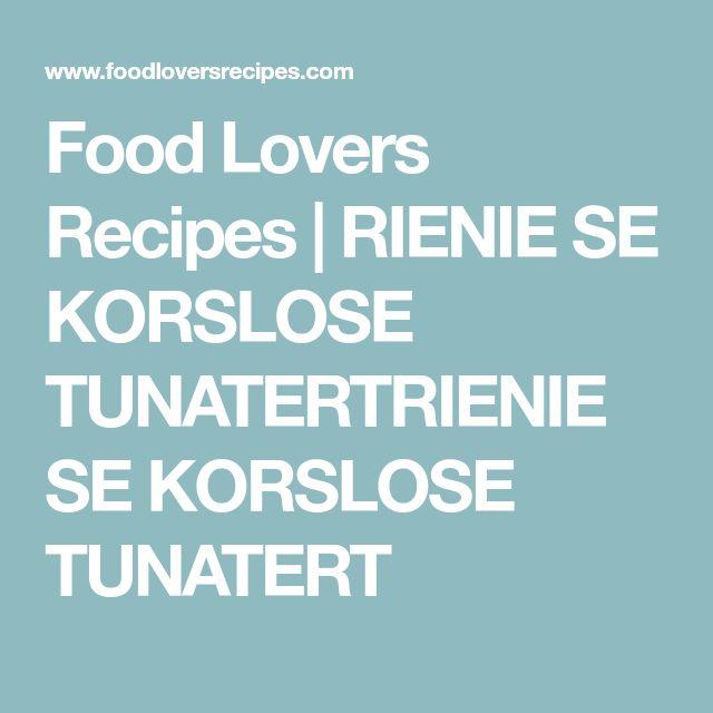 Food Lovers Recipes | RIENIE SE KORSLOSE TUNATERTRIENIE SE KORSLOSE TUNATERT