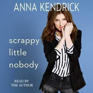 Scrappy Little Nobody by Anna Kendrick #audiobook #audioreading #nonfiction #celebritymemoir