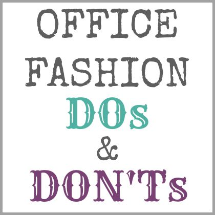 Work the Look: Dos and Don'ts of Office Fashion -- some great office fashion advice and faux pas to avoid. #fashion #office