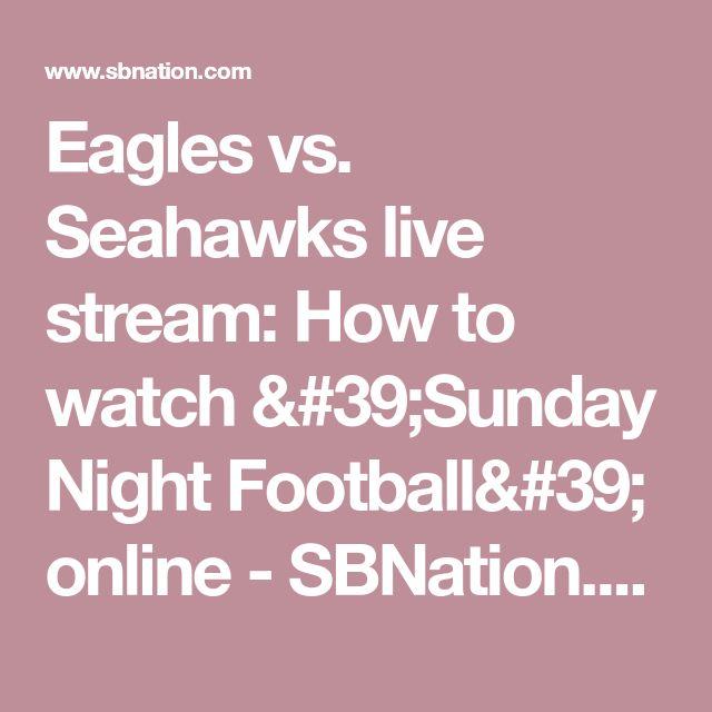 Eagles vs. Seahawks live stream: How to watch 'Sunday Night Football' online - SBNation.com