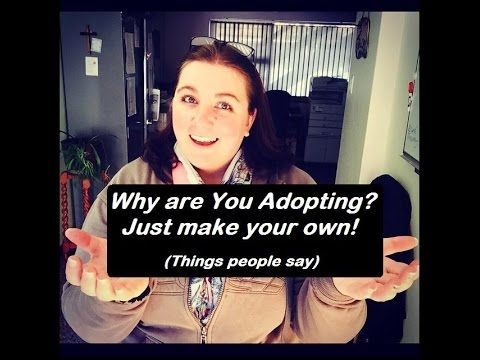 WHY ADOPT? (Things people say) - YouTube