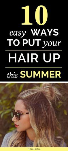 10 Easy Ways to Put Your Hair Up This Summer