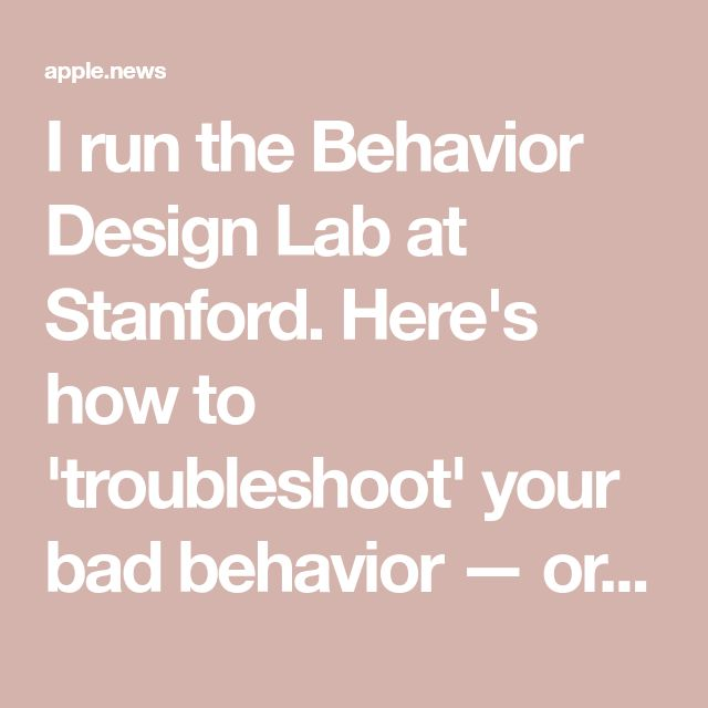 I Run The Behavior Design Lab At Stanford. Here's How To
