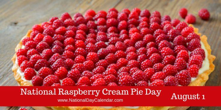 National Raspberry Cream Pie Day August 1