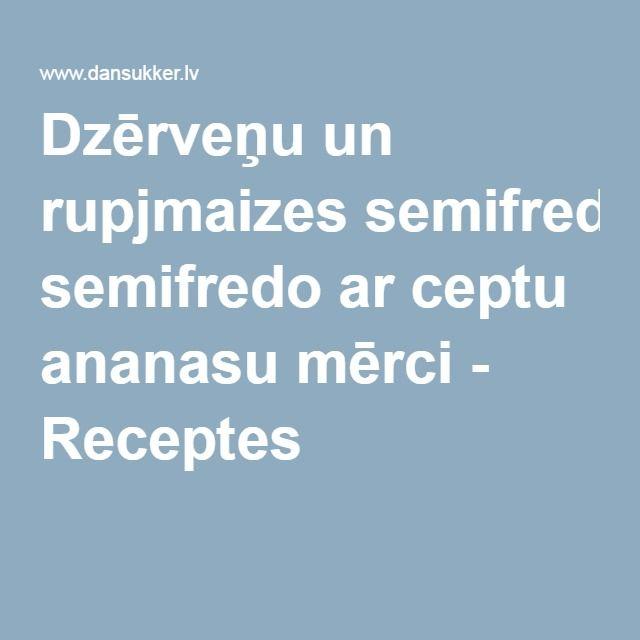 Dzērveņu un rupjmaizes semifredo ar ceptu ananasu mērci - Receptes