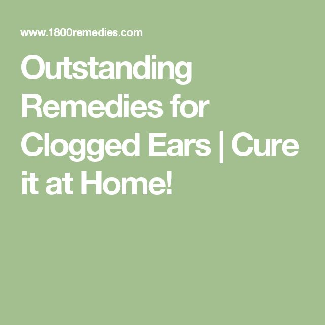 Outstanding Remedies for Clogged Ears | Cure it at Home!