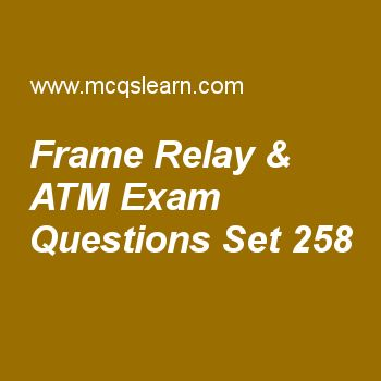 Practice test on frame relay & atm, computer networks quiz 258 online. Practice networking exam's questions and answers to learn frame relay & atm test with answers. Practice online quiz to test knowledge on frame relay and atm, star topology, gigabit ethernet, audio and video compression worksheets. Free frame relay & atm test has multiple choice questions as to route data from one endpoint to another, virtual connections need to be identified in, answers key with choices as virtual....
