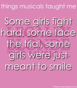 Things Musicals Taught Me: Some girls fight hard, some face the trial, some girls were just meant to smile