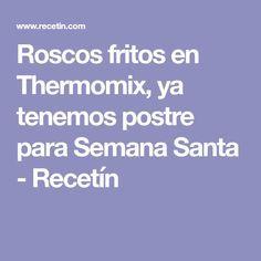 Roscos fritos en Thermomix, ya tenemos postre para Semana Santa - Recetín