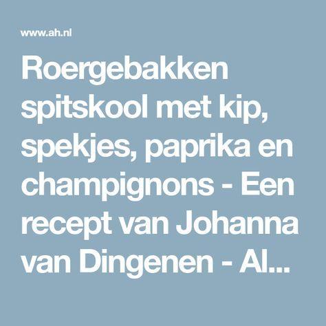Roergebakken spitskool met kip, spekjes, paprika en champignons - Een recept van Johanna van Dingenen - Albert Heijn