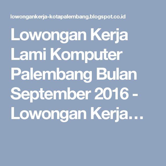 Lowongan Kerja Lami Komputer Palembang Bulan September 2016 - Lowongan Kerja…